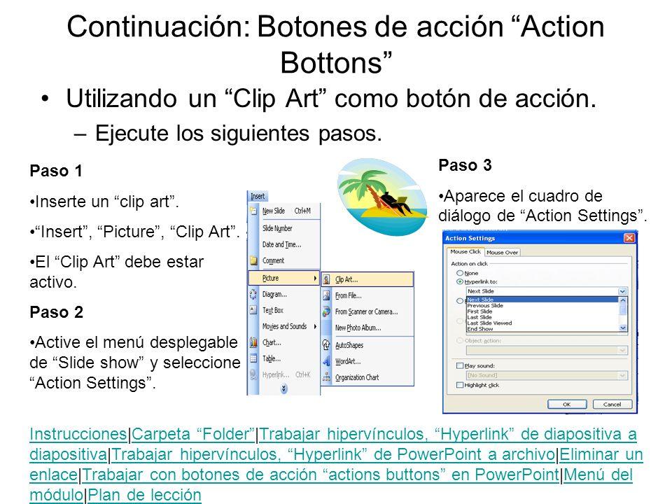 Continuación: Botones de acción Action Bottons Utilizando un Clip Art como botón de acción. –Ejecute los siguientes pasos. Paso 1 Inserte un clip art.