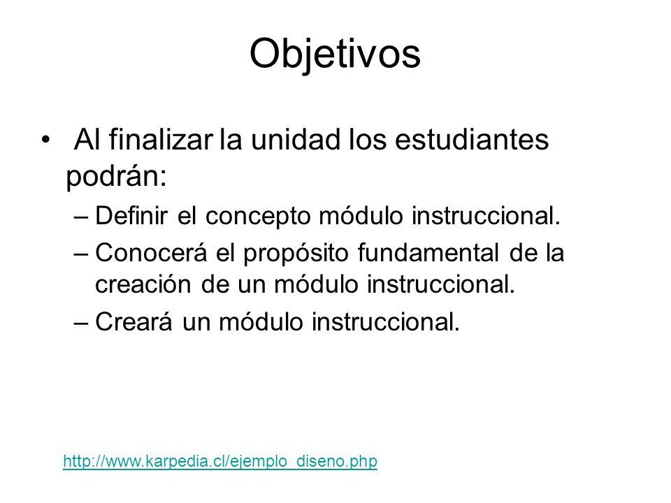 Objetivos Al finalizar la unidad los estudiantes podrán: –Definir el concepto módulo instruccional. –Conocerá el propósito fundamental de la creación