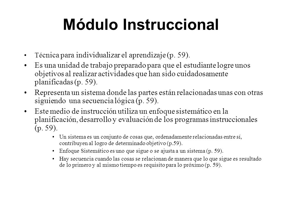 Módulo Instruccional Té cnica para individualizar el aprendizaje (p. 59). Es una unidad de trabajo preparado para que el estudiante logre unos objetiv