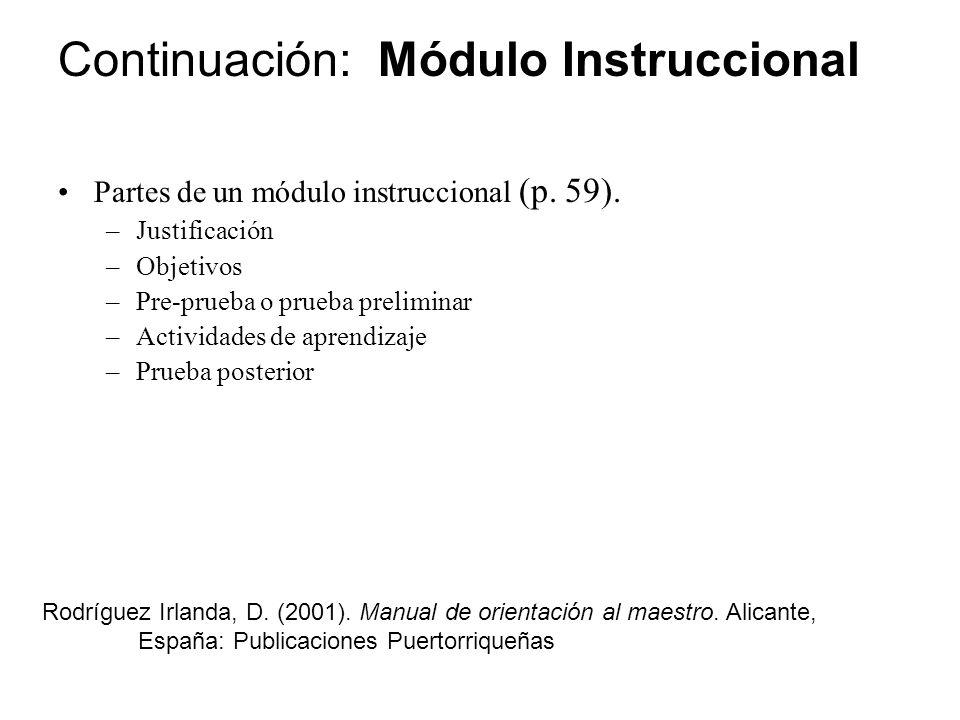 Continuación: Módulo Instruccional Partes de un módulo instruccional (p. 59). –Justificación –Objetivos –Pre-prueba o prueba preliminar –Actividades d