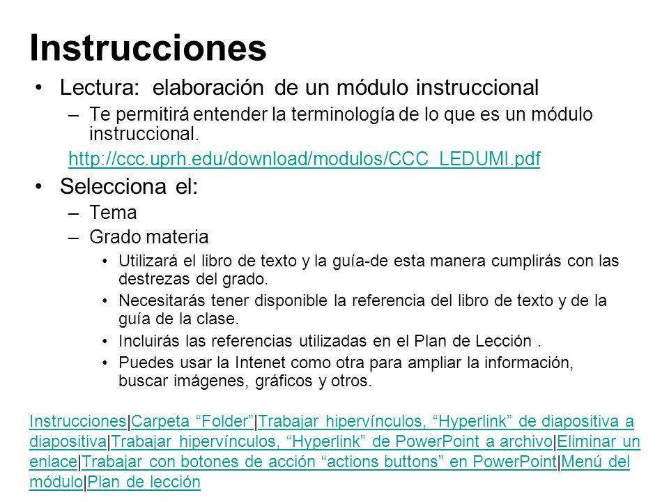 Instrucciones Lectura: elaboración de un módulo instruccional –Te permitirá entender la terminología de lo que es un módulo instruccional. http://ccc.