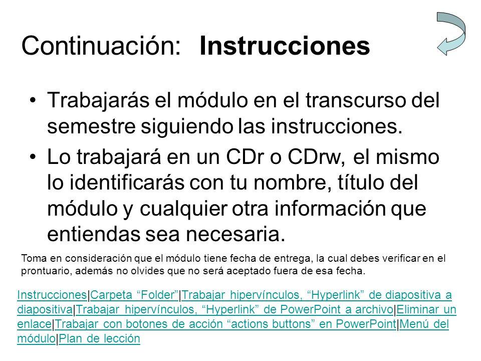 Continuación: Instrucciones Trabajarás el módulo en el transcurso del semestre siguiendo las instrucciones. Lo trabajará en un CDr o CDrw, el mismo lo