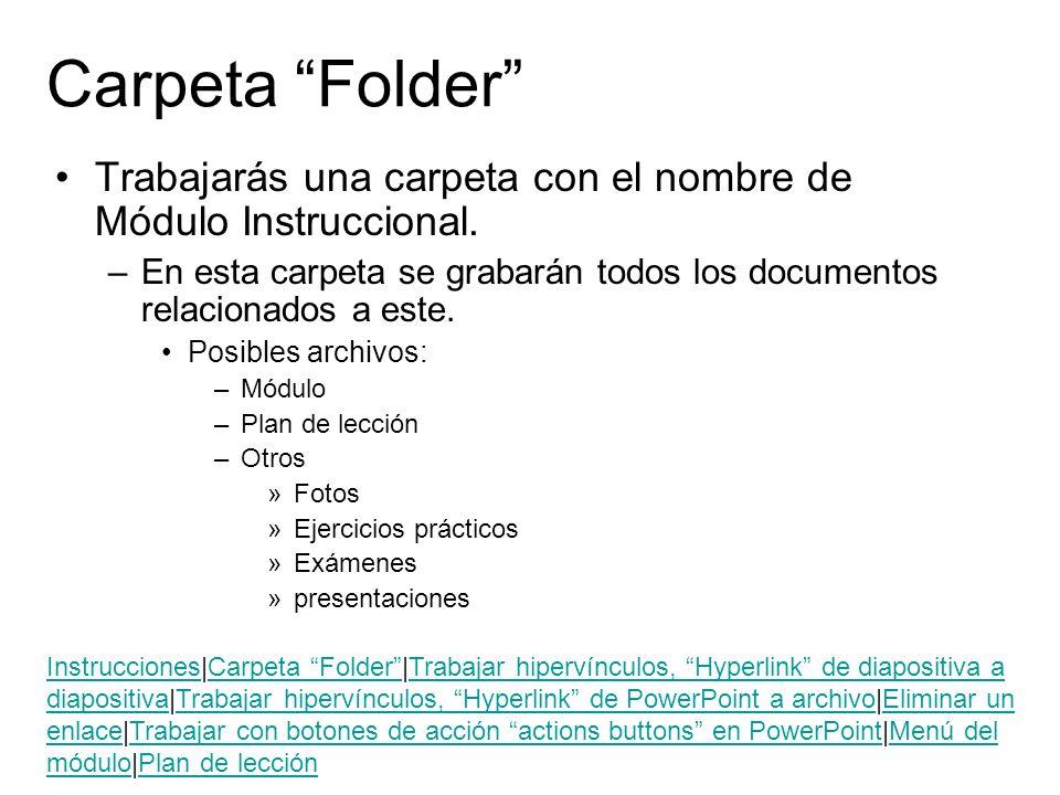 Trabajarás una carpeta con el nombre de Módulo Instruccional. –En esta carpeta se grabarán todos los documentos relacionados a este. Posibles archivos