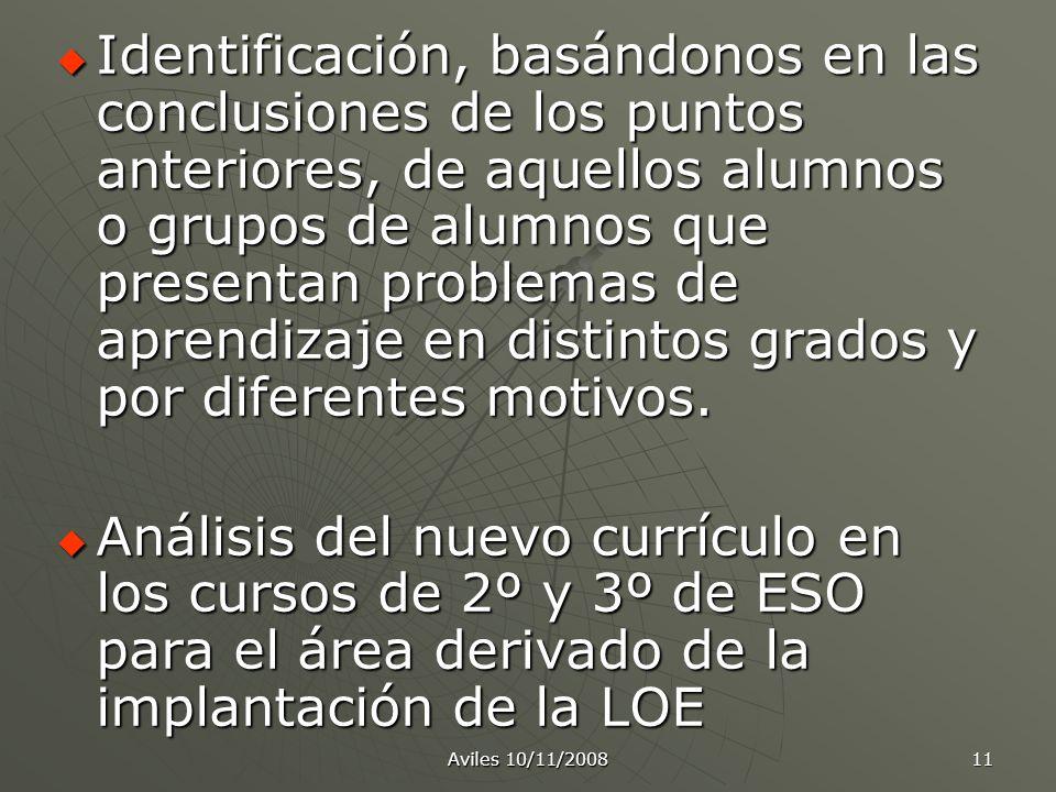 Aviles 10/11/2008 11 Identificación, basándonos en las conclusiones de los puntos anteriores, de aquellos alumnos o grupos de alumnos que presentan pr