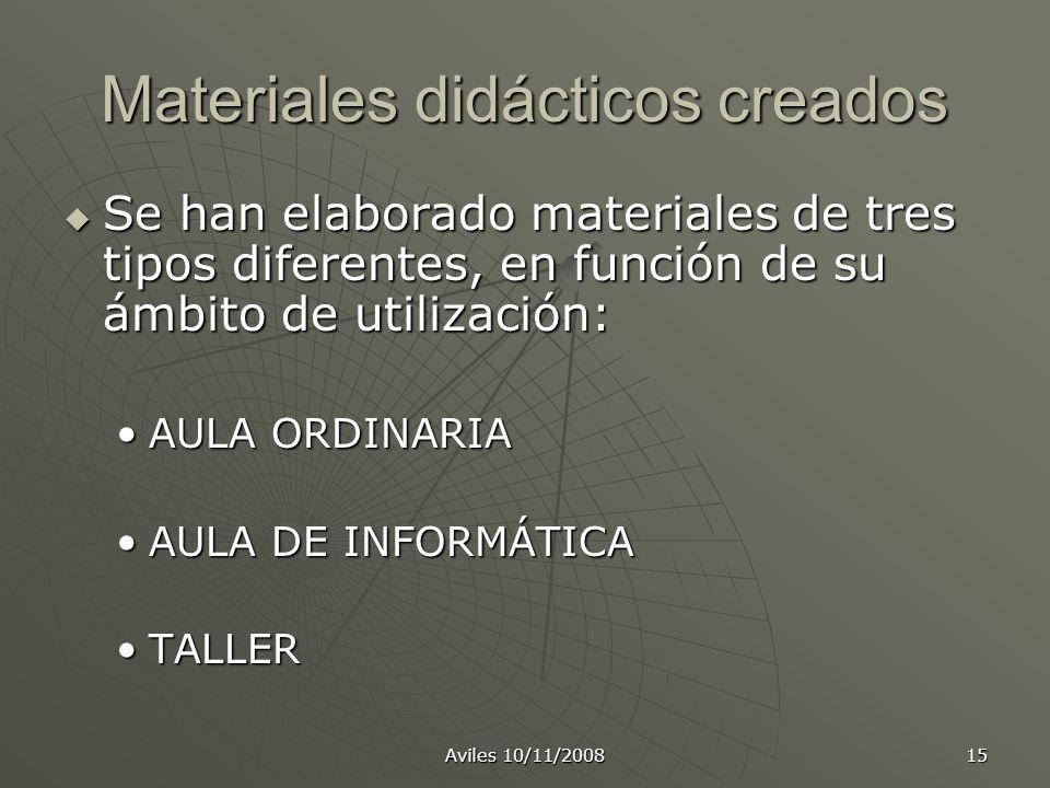 Aviles 10/11/2008 15 Materiales didácticos creados Se han elaborado materiales de tres tipos diferentes, en función de su ámbito de utilización: AULA