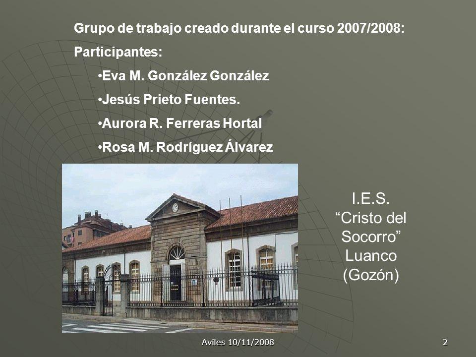 Aviles 10/11/2008 2 Grupo de trabajo creado durante el curso 2007/2008: Participantes: Eva M. González González Jesús Prieto Fuentes. Aurora R. Ferrer