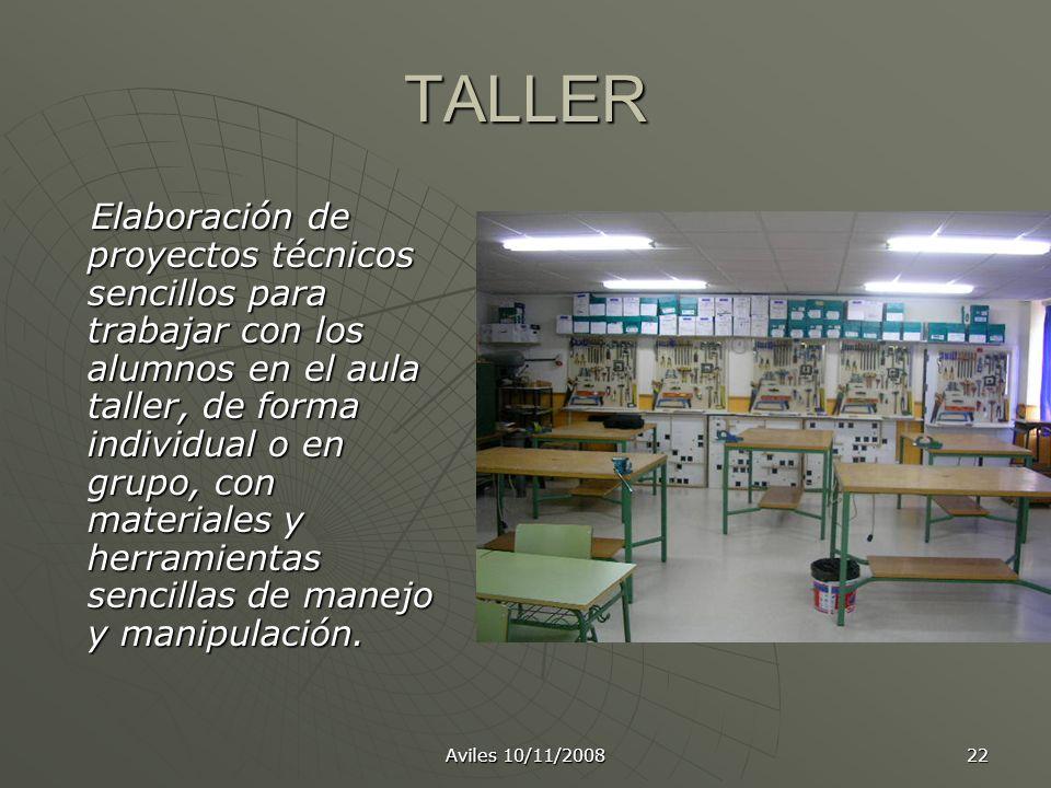 Aviles 10/11/2008 22 TALLER Elaboración de proyectos técnicos sencillos para trabajar con los alumnos en el aula taller, de forma individual o en grup