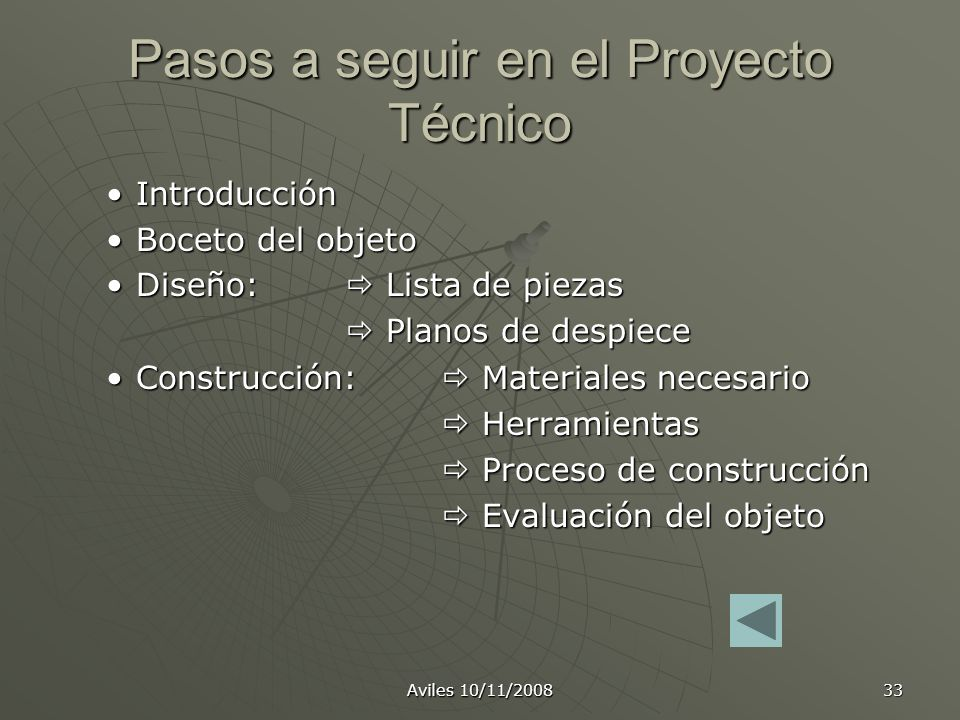 Aviles 10/11/2008 33 Pasos a seguir en el Proyecto Técnico IntroducciónIntroducción Boceto del objetoBoceto del objeto Diseño: Lista de piezasDiseño: