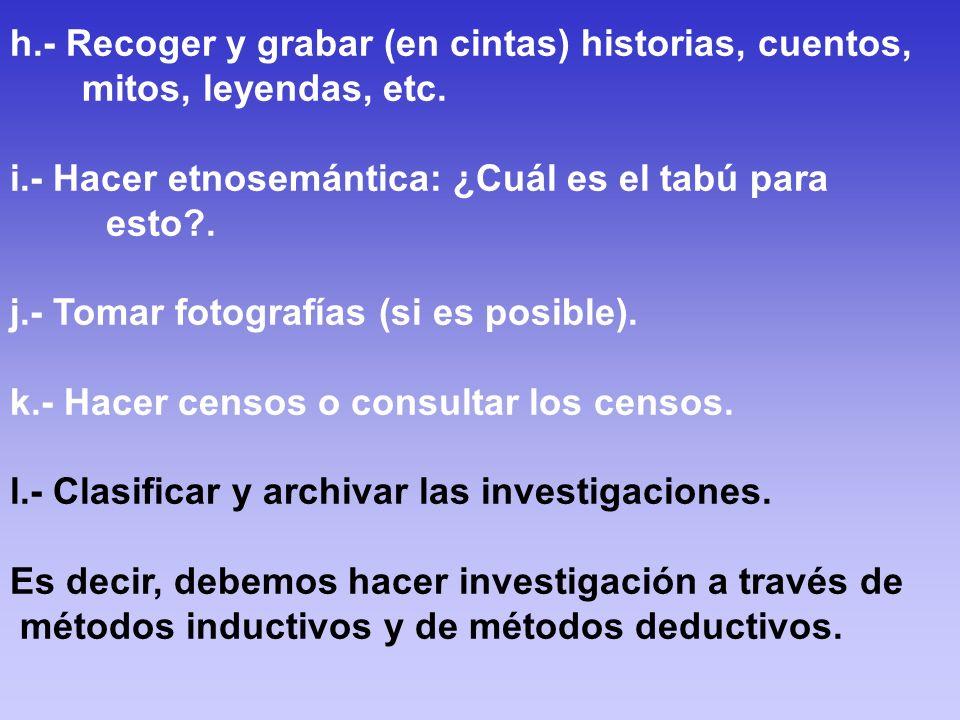 h.- Recoger y grabar (en cintas) historias, cuentos, mitos, leyendas, etc.