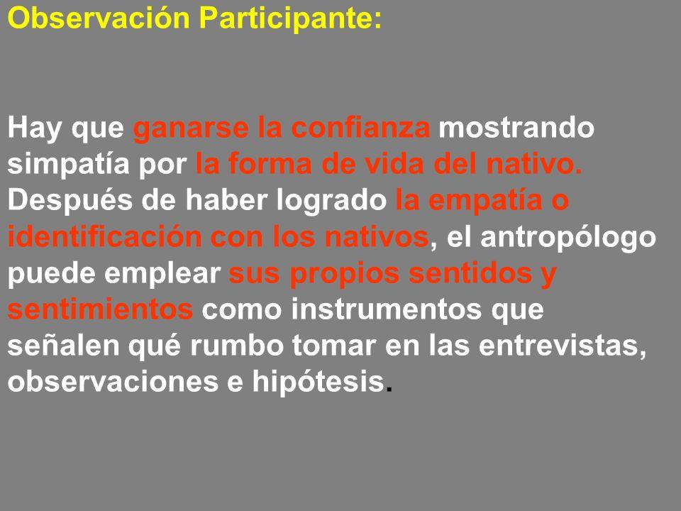 Observación Participante: Hay que ganarse la confianza mostrando simpatía por la forma de vida del nativo.
