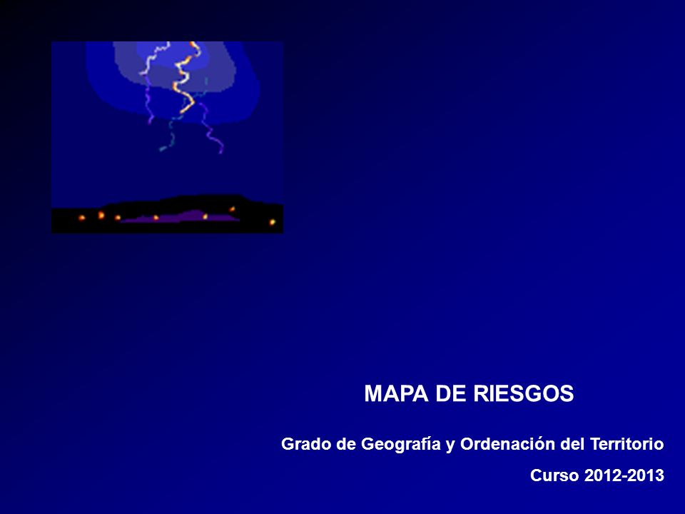 MAPA DE RIESGOS Grado de Geografía y Ordenación del Territorio Curso 2012-2013