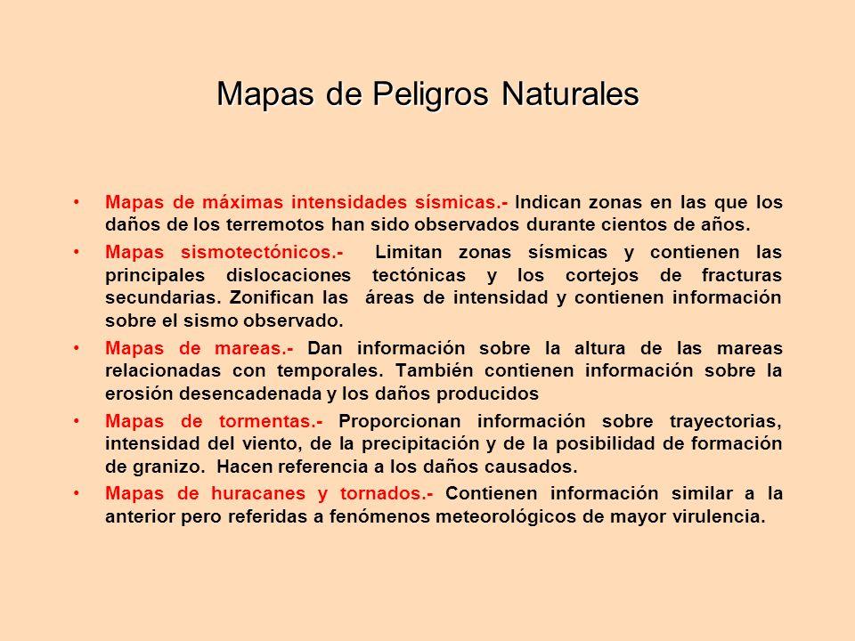 Mapas de Peligros Naturales Mapas de máximas intensidades sísmicas.- Indican zonas en las que los daños de los terremotos han sido observados durante