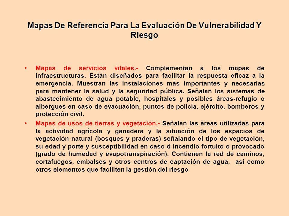 Mapas De Referencia Para La Evaluación De Vulnerabilidad Y Riesgo Mapas de servicios vitales.- Complementan a los mapas de infraestructuras. Están dis