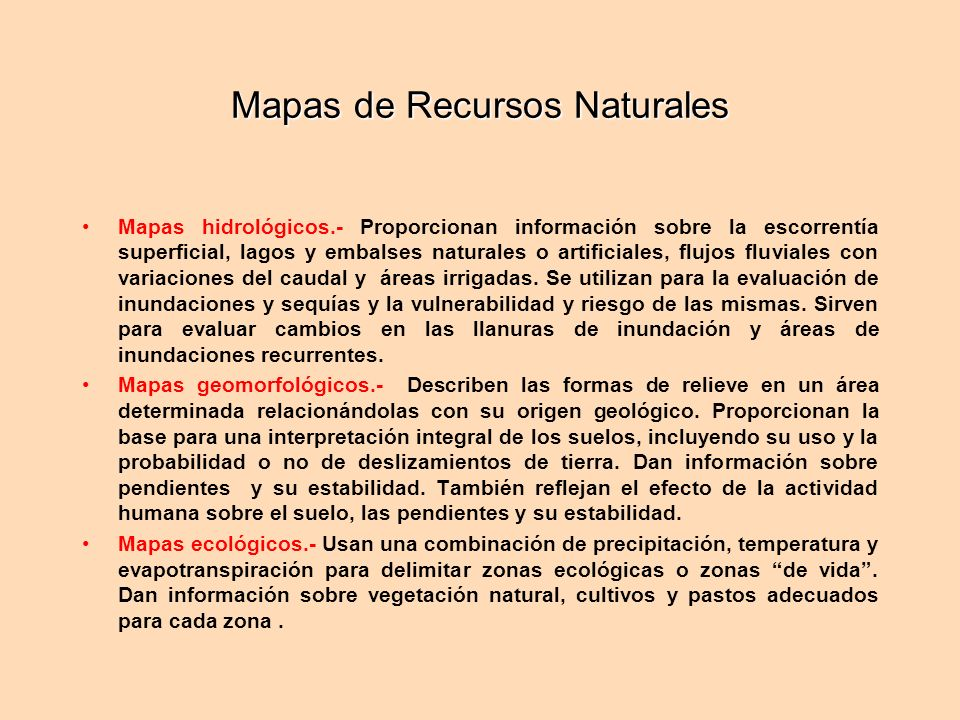 Mapas de Recursos Naturales Mapas hidrológicos.- Proporcionan información sobre la escorrentía superficial, lagos y embalses naturales o artificiales,