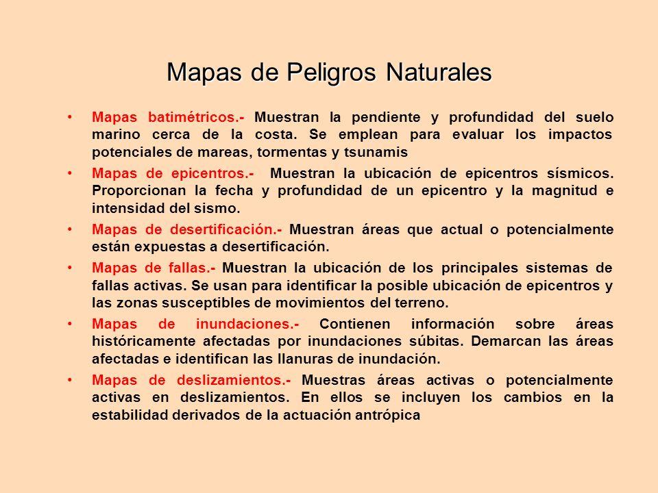 Mapas de Peligros Naturales Mapas batimétricos.- Muestran la pendiente y profundidad del suelo marino cerca de la costa. Se emplean para evaluar los i