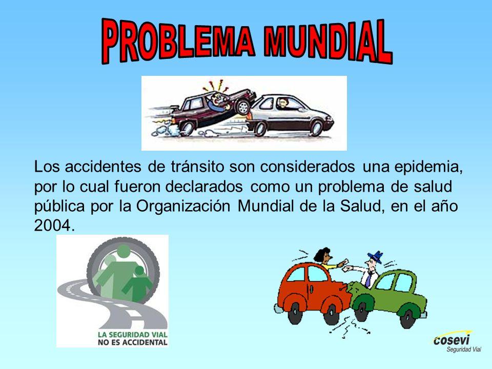 Los accidentes de tránsito son considerados una epidemia, por lo cual fueron declarados como un problema de salud pública por la Organización Mundial de la Salud, en el año 2004.