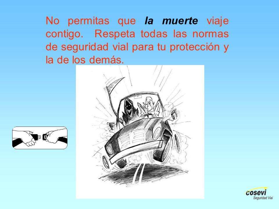No permitas que la muerte viaje contigo. Respeta todas las normas de seguridad vial para tu protección y la de los demás.
