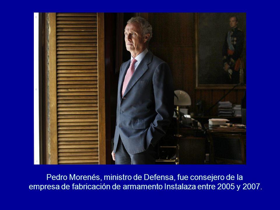 Pedro Morenés, ministro de Defensa, fue consejero de la empresa de fabricación de armamento Instalaza entre 2005 y 2007.