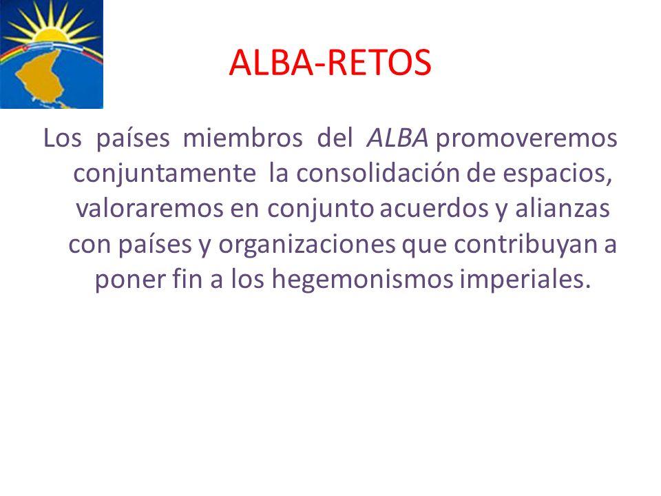 ALBA-RETOS Los países miembros del ALBA promoveremos conjuntamente la consolidación de espacios, valoraremos en conjunto acuerdos y alianzas con paíse
