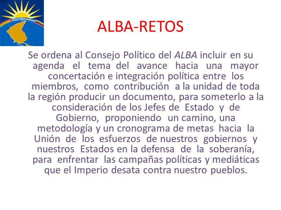 ALBA-RETOS Se ordena al Consejo Político del ALBA incluir en su agenda el tema del avance hacia una mayor concertación e integración política entre lo