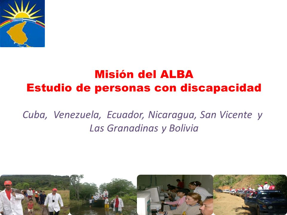 Misión del ALBA Estudio de personas con discapacidad Cuba, Venezuela, Ecuador, Nicaragua, San Vicente y Las Granadinas y Bolivia