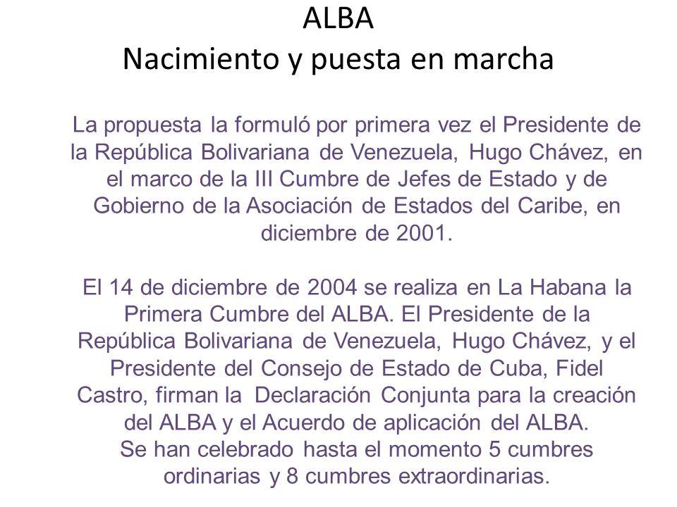 ALBA Nacimiento y puesta en marcha La propuesta la formuló por primera vez el Presidente de la República Bolivariana de Venezuela, Hugo Chávez, en el