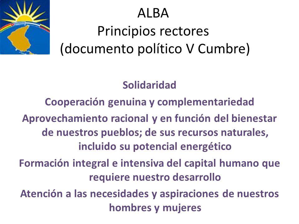 ALBA Principios rectores (documento político V Cumbre) Solidaridad Cooperación genuina y complementariedad Aprovechamiento racional y en función del b