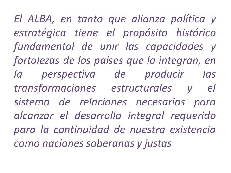 El ALBA, en tanto que alianza política y estratégica tiene el propósito histórico fundamental de unir las capacidades y fortalezas de los países que l