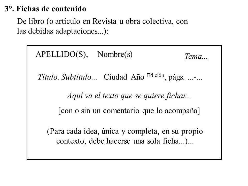 2°. Fichas de personales De libro (o artículo en Revista u obra colectiva, con las debidas adaptaciones...): APELLIDO(S),Nombre(s) Título. Subtítulo..