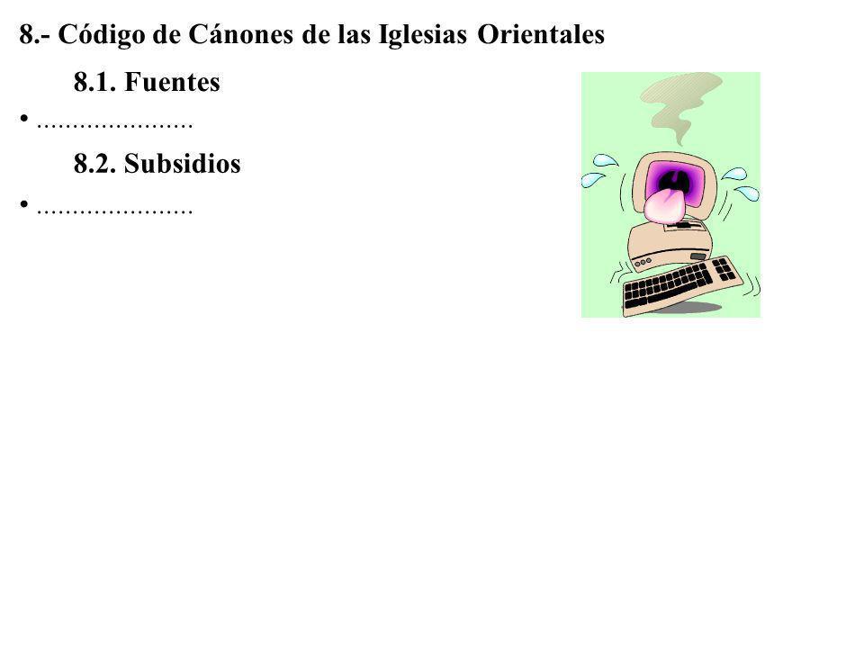 6.2. Sinopsis...................... 6.3. Índices...................... 7.- Código de Derecho Canónico 7.1. Fuentes...................... 7.2. Subsidio