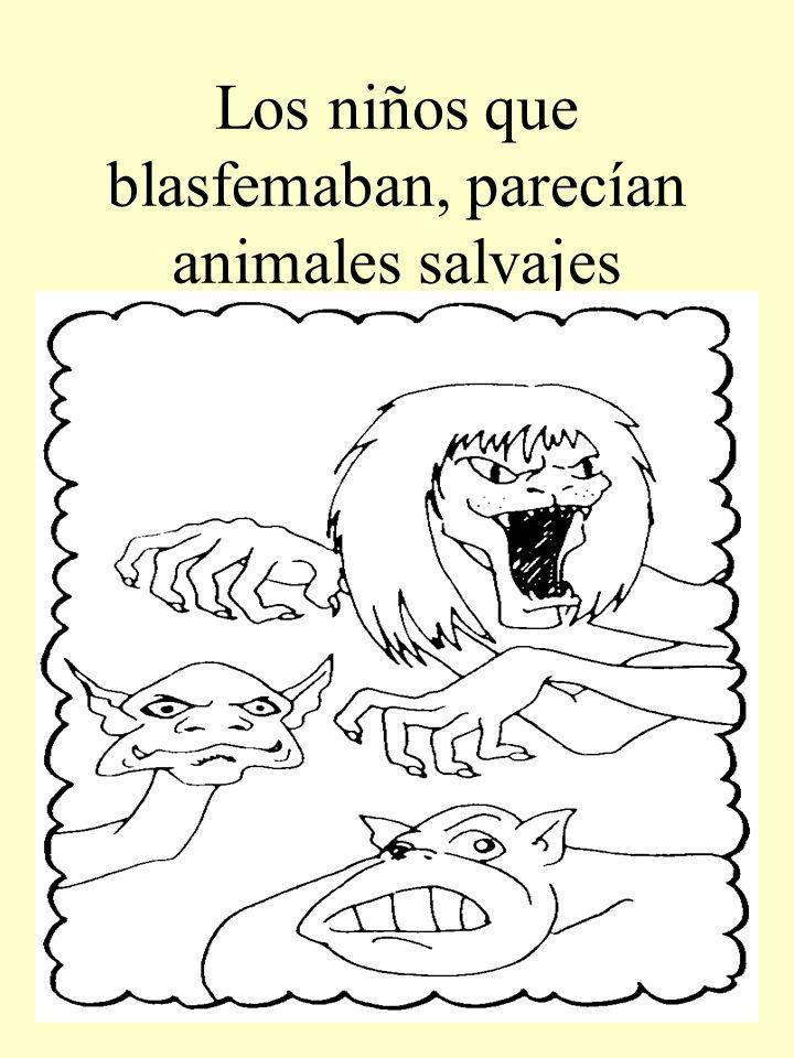 Los niños que blasfemaban, parecían animales salvajes