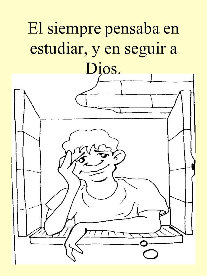 El siempre pensaba en estudiar, y en seguir a Dios.