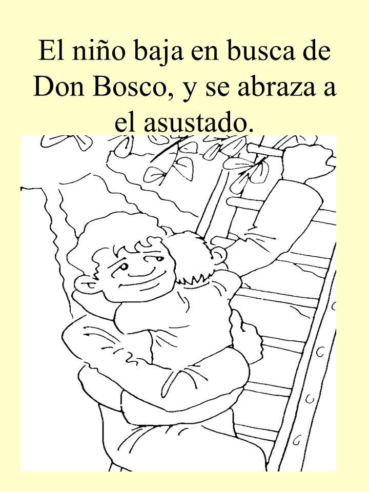 El niño baja en busca de Don Bosco, y se abraza a el asustado.