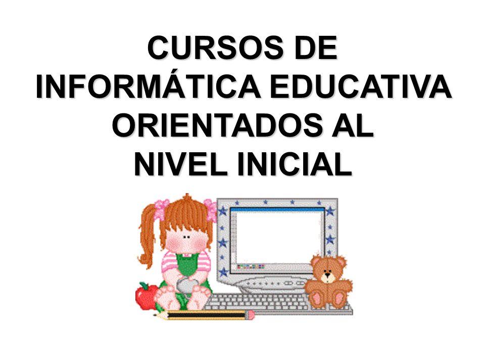 CURSOS DE INFORMÁTICA EDUCATIVA ORIENTADOS AL NIVEL INICIAL