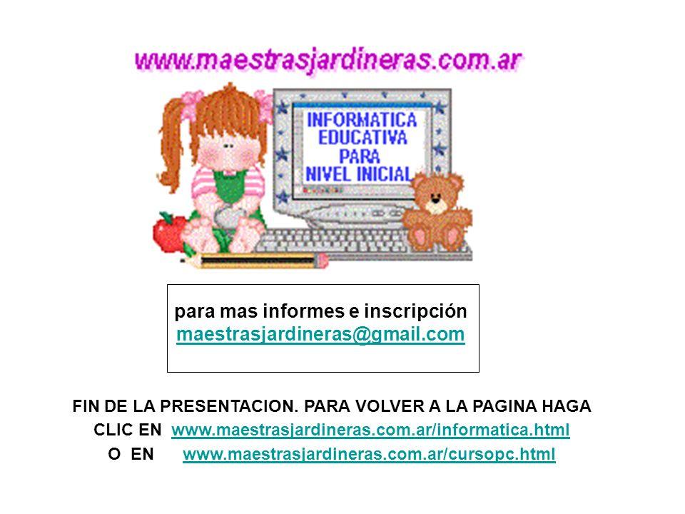 para mas informes e inscripción maestrasjardineras@gmail.com FIN DE LA PRESENTACION. PARA VOLVER A LA PAGINA HAGA CLIC EN www.maestrasjardineras.com.a