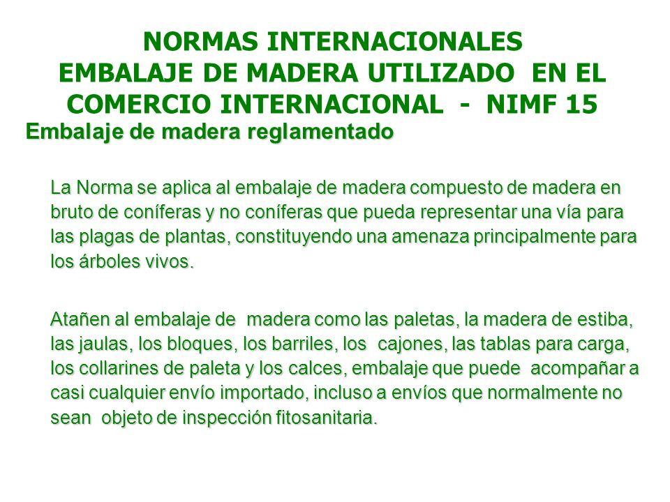 NORMAS INTERNACIONALES EMBALAJE DE MADERA UTILIZADO EN EL COMERCIO INTERNACIONAL - NIMF 15 Embalaje de madera reglamentado La Norma se aplica al embal