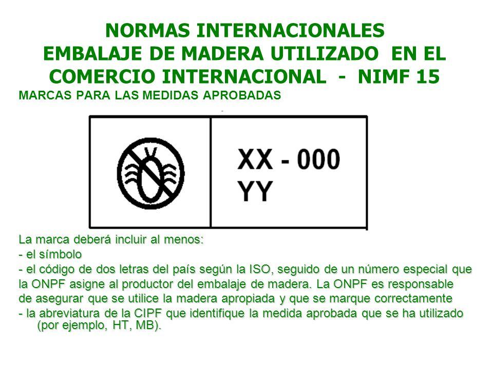 NORMAS INTERNACIONALES EMBALAJE DE MADERA UTILIZADO EN EL COMERCIO INTERNACIONAL - NIMF 15 MARCAS PARA LAS MEDIDAS APROBADAS La marca deberá incluir a