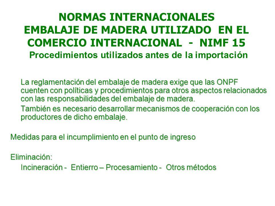 NORMAS INTERNACIONALES EMBALAJE DE MADERA UTILIZADO EN EL COMERCIO INTERNACIONAL - NIMF 15 Procedimientos utilizados antes de la importación La reglam