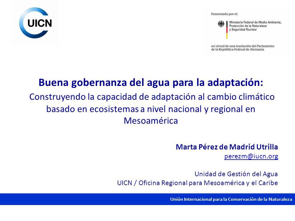 Unión Internacional para la Conservación de la Naturaleza Buena gobernanza del agua para la adaptación: Construyendo la capacidad de adaptación al cam