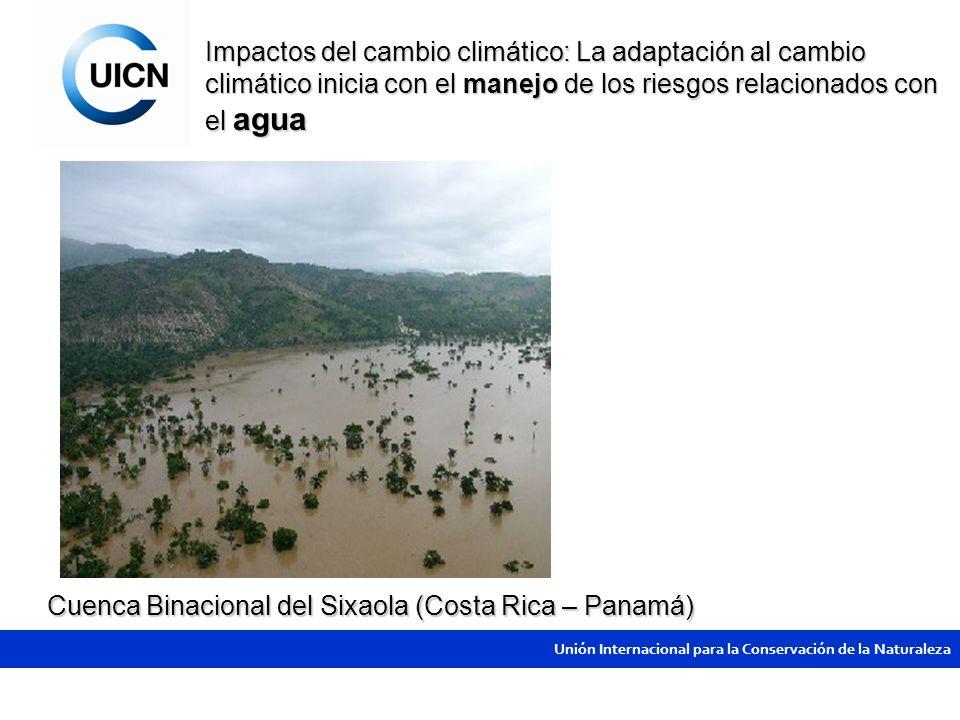 Unión Internacional para la Conservación de la Naturaleza Impactos del cambio climático: La adaptación al cambio climático inicia con el manejo de los