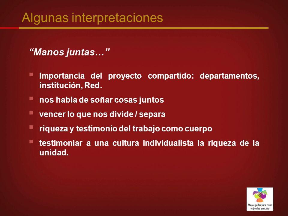 Algunas interpretaciones Manos juntas… Importancia del proyecto compartido: departamentos, institución, Red. nos habla de soñar cosas juntos vencer lo