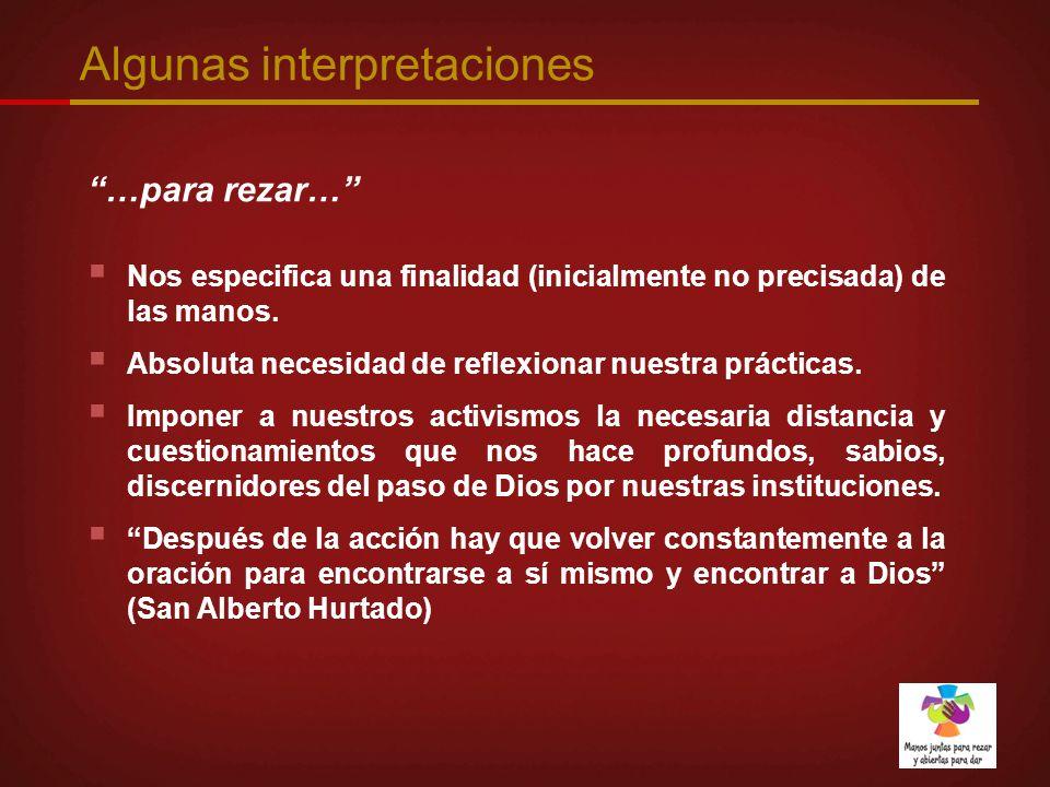 Algunas interpretaciones …para rezar… Nos especifica una finalidad (inicialmente no precisada) de las manos. Absoluta necesidad de reflexionar nuestra