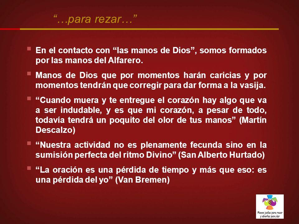 En el contacto con las manos de Dios, somos formados por las manos del Alfarero. Manos de Dios que por momentos harán caricias y por momentos tendrán