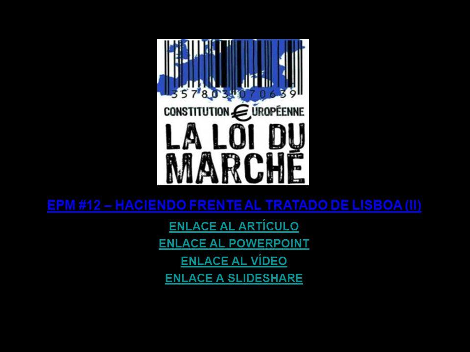 EPM #12 – HACIENDO FRENTE AL TRATADO DE LISBOA (I) ENLACE AL ARTÍCULO ENLACE AL POWERPOINT ENLACE AL VÍDEO ENLACE A SLIDESHARE