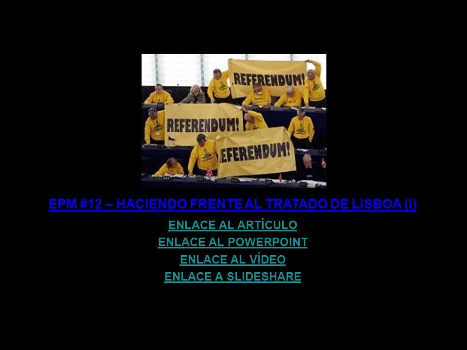 EPM #8 – EL TRATADO DE LISBOA: EUROPEOS AMORDAZADOS (II) ENLACE AL ARTÍCULO ENLACE AL POWERPOINT ENLACE AL VÍDEO ENLACE A SLIDESHARE