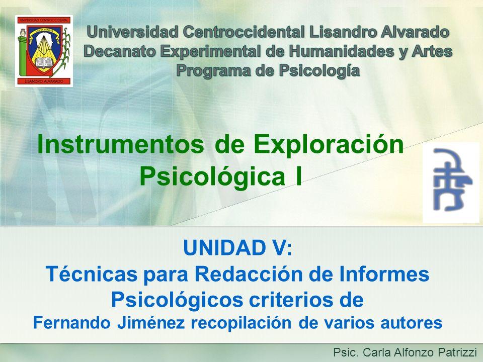 UNIDAD V: Técnicas para Redacción de Informes Psicológicos criterios de Fernando Jiménez recopilación de varios autores Instrumentos de Exploración Ps
