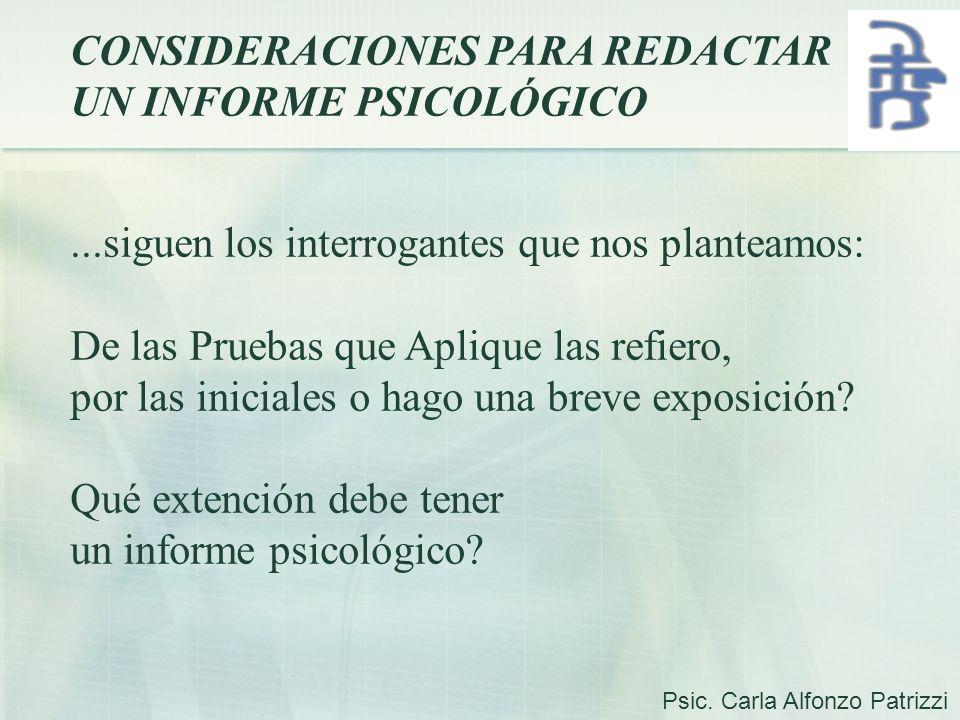CONSIDERACIONES PARA REDACTAR UN INFORME PSICOLÓGICO...siguen los interrogantes que nos planteamos: De las Pruebas que Aplique las refiero, por las in