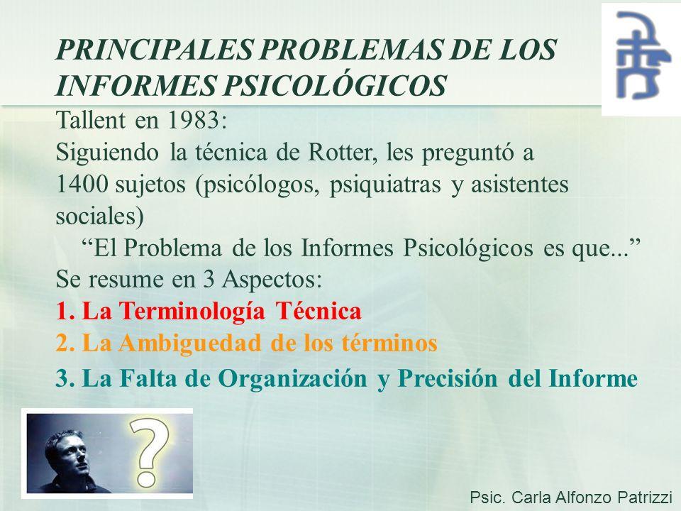 PRINCIPALES PROBLEMAS DE LOS INFORMES PSICOLÓGICOS Tallent en 1983: Siguiendo la técnica de Rotter, les preguntó a 1400 sujetos (psicólogos, psiquiatr
