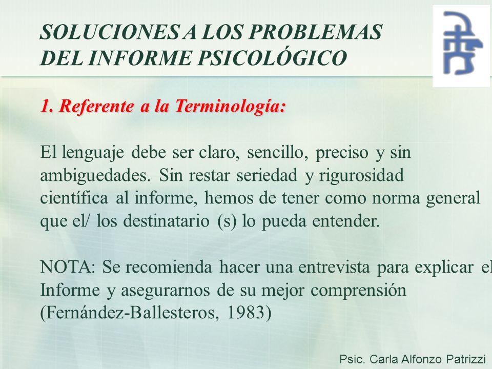 SOLUCIONES A LOS PROBLEMAS DEL INFORME PSICOLÓGICO 1. Referente a la Terminología: El lenguaje debe ser claro, sencillo, preciso y sin ambiguedades. S