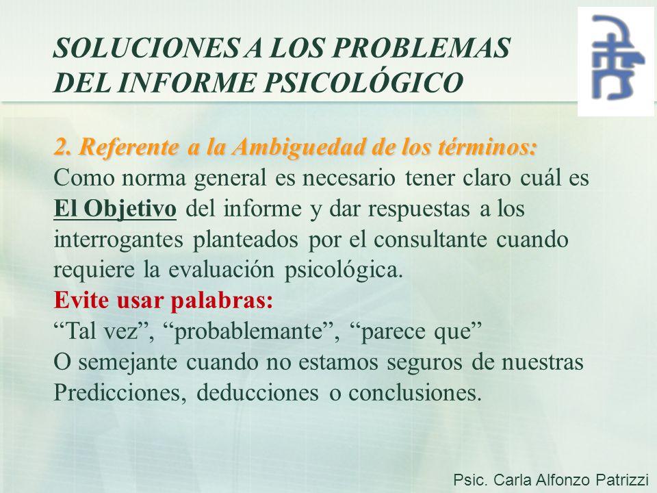 SOLUCIONES A LOS PROBLEMAS DEL INFORME PSICOLÓGICO 2. Referente a la Ambiguedad de los términos: Como norma general es necesario tener claro cuál es E